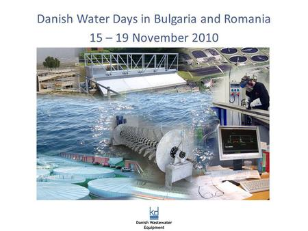 Danish Water Days in Bulgaria and Romania 15 – 19 November 2010.