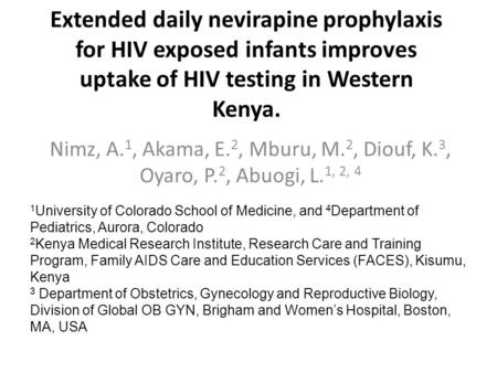 Extended daily nevirapine prophylaxis for HIV exposed infants improves uptake of HIV testing in Western Kenya. Nimz, A. 1, Akama, E. 2, Mburu, M. 2, Diouf,