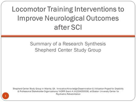 Locomotor Training Interventions to Improve Neurological Outcomes after SCI Summary of a Research Synthesis Shepherd Center Study Group 1 Shepherd Center.