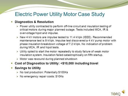 Electric Power Utility Motor Case Study Diagnostics & Resolution Power utility contracted to perform off-line circuit and insulation testing of critical.