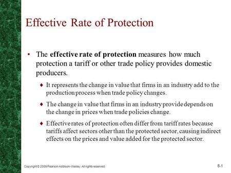 Copyright © 2009 Pearson Addison-Wesley. All rights reserved. 8-1 Effective Rate of Protection The effective rate of protection measures how much protection.