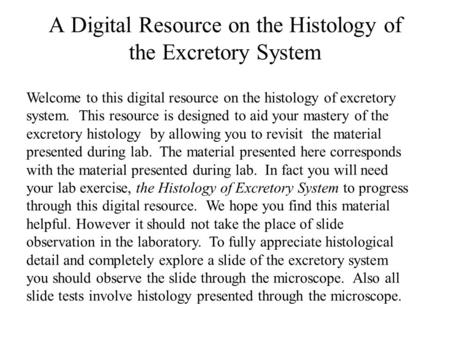 A Digital Resource on the Histology of the Excretory System Welcome to this digital resource on the histology of excretory system. This resource is designed.