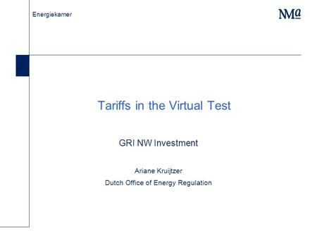 Energiekamer Tariffs in the Virtual Test GRI NW Investment Ariane Kruijtzer Dutch Office of Energy Regulation.