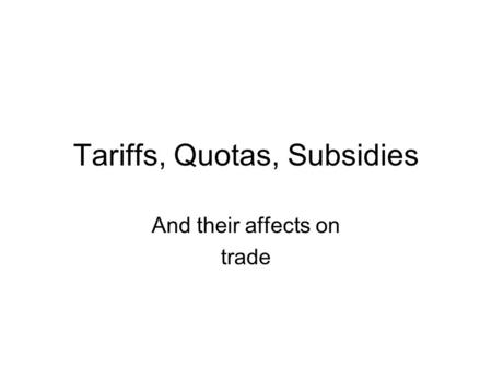 Tariffs, Quotas, Subsidies