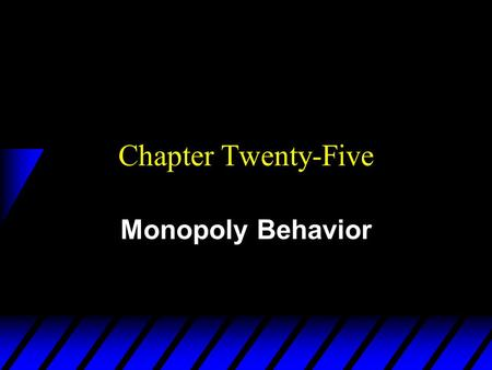 Chapter Twenty-Five Monopoly Behavior. How Should a Monopoly Price? u So far a monopoly has been thought of as a firm which has to sell its product at.