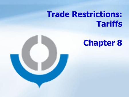 ANHUI UNIVERSITY OF FINANCE & ECONOMICS 1/21 Trade Restrictions: Tariffs Chapter 8.