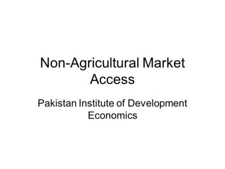 Non-Agricultural Market Access Pakistan Institute of Development Economics.