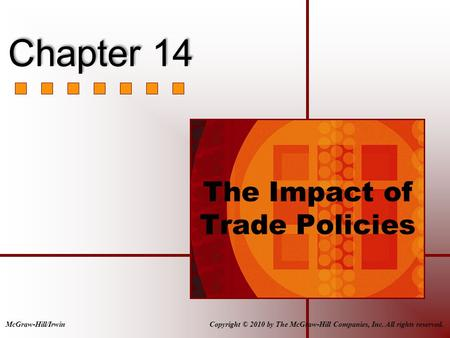 The Impact of Trade Policies Copyright © 2010 by The McGraw-Hill Companies, Inc. All rights reserved.McGraw-Hill/Irwin Chapter 14.