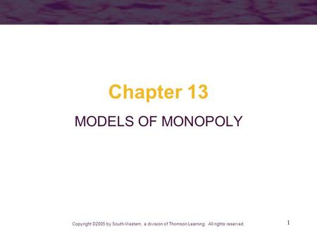 Chapter 13 MODELS OF MONOPOLY