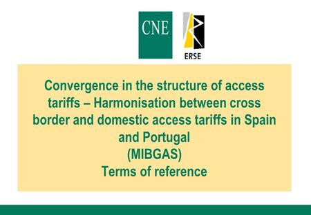 Convergence in the structure of access tariffs – Harmonisation between cross border and domestic access tariffs in Spain and Portugal (MIBGAS) Terms of.