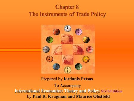 Chapter 8 The Instruments of Trade Policy Prepared by Iordanis Petsas To Accompany International Economics: Theory and Policy International Economics: