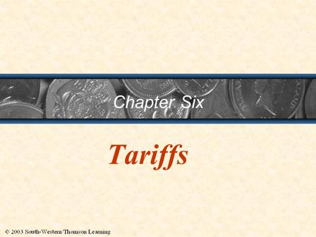 Chapter Six Tariffs. 2 Chapter Six Outline 1.Introduction 2.Why Would a Country Impose a Tariff? 3.Types of tariffs and Ways to Measure Them 4.What Happens.