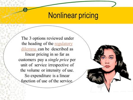 Nonlinear pricing The 3 options reviewed under the heading of the regulatory dilemma can be described as linear pricing in so far as customers pay a single.