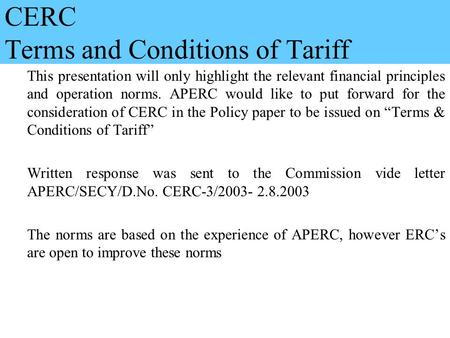 1 CERC Terms and Conditions of Tariff This presentation will only highlight the relevant financial principles and operation norms. APERC would like to.