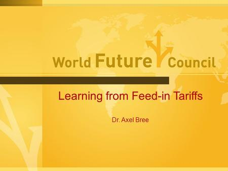 Learning from Feed-in Tariffs Dr. Axel Bree. Roadmap of Presentation Introducing WFC The Problem Policy Solutions Design of Feed-in Tariffs Tariff Period.