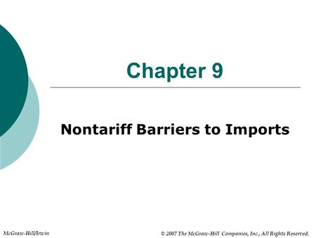 McGraw-Hill/Irwin © 2007 The McGraw-Hill Companies, Inc., All Rights Reserved. Chapter 9 Nontariff Barriers to Imports.