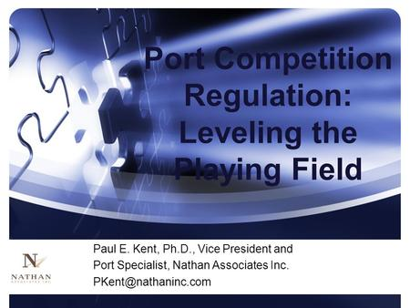 Paul E. Kent, Ph.D., Vice President and Port Specialist, Nathan Associates Inc. Port Competition Regulation: Leveling the Playing Field.