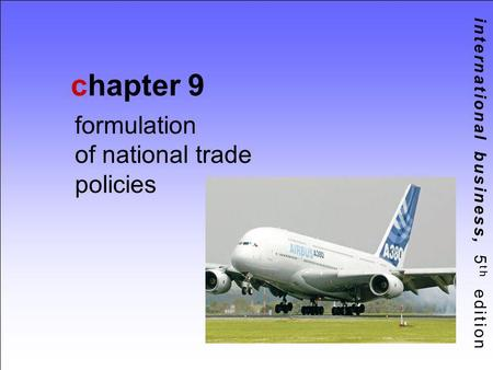 International business, 5 th edition chapter 9 formulation of national trade policies.
