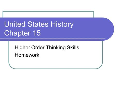 United States History Chapter 15 Higher Order Thinking Skills Homework.