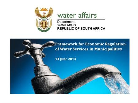 1 Implementation of Water Services Economic Regulation DWA WP10540 Framework for Economic Regulation of Water Services in Municipalities 14 June 2013.