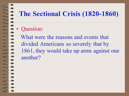 The Sectional Crisis ( )