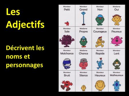 Les Adjectifs Décrivent les noms et personnages. In English, adjectives are always found in front of the noun, but most French adjectives follow the noun.