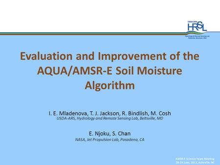 Evaluation and Improvement of the AQUA/AMSR-E Soil Moisture Algorithm AMSR-E Science Team Meeting 28-29 June, 2011, Asheville, NC I. E. Mladenova, T. J.