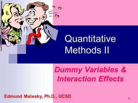 1 Quantitative Methods II Dummy Variables & Interaction Effects Edmund Malesky, Ph.D., UCSD.