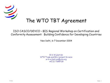 WTOSlide 1 The WTO TBT Agreement ISO CASCO/DEVCO – BIS Regional Workshop on Certification and Conformity Assessment: Building Confidence for Developing.
