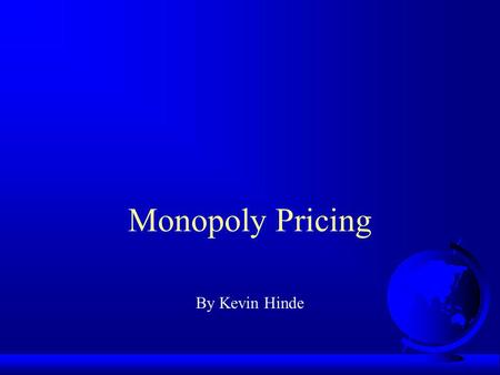 Monopoly Pricing By Kevin Hinde.