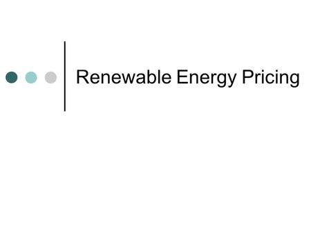 Renewable Energy Pricing. Presentation Outline Overview of key issues in Renewable Energy (RE) pricing Global renewable energy status Grid-connected electricity.