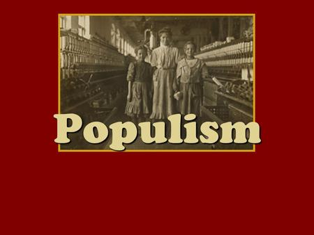 Populism. Setting the Scene American farmers struggled against two forces: nature and the economy. Post-Civil War: farmers in debt. Borrowing heavily.