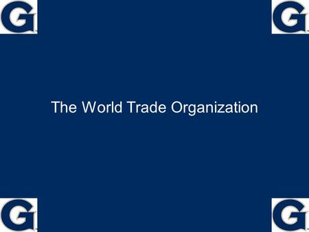 The World Trade Organization Plan What is the WTO? Regional Trade Arrangements Prospects for opening free trade.