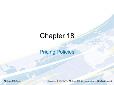Chapter 18 Pricing Policies McGraw-Hill/Irwin