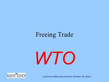 Lectures in Macroeconomics- Charles W. Upton Freeing Trade WTO.