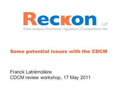 Some potential issues with the CDCM Franck Latrémolière CDCM review workshop, 17 May 2011.