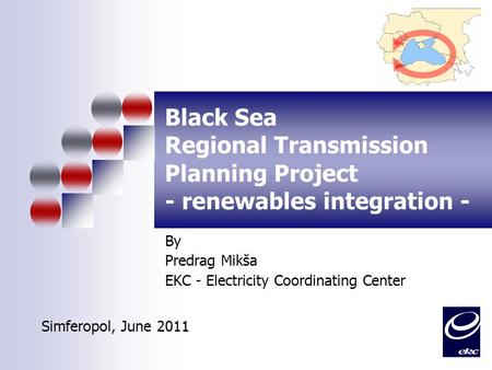 Black Sea Regional Transmission Planning Project - renewables integration - By Predrag Mikša EKC - Electricity Coordinating Center Simferopol, June 2011.