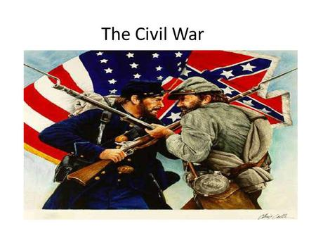 The Civil War. Civil War Basics What is a Civil War? A Civil War is a war between two or more groups inside the same country. The American Civil War.