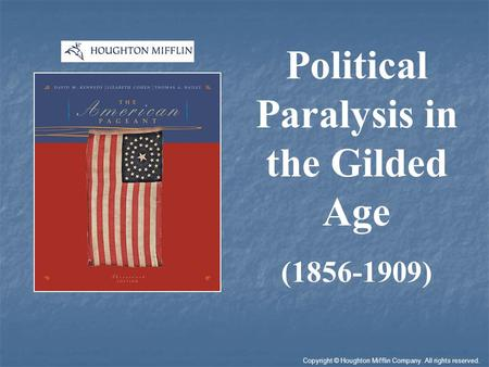 Political Paralysis in the Gilded Age (1856-1909) Copyright © Houghton Mifflin Company. All rights reserved.