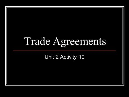 Trade Agreements Unit 2 Activity 10. GATT - General Agreement on Tariffs and Trade Each agreement was called a round Geneva Annecy Torquay Geneva II Dillon.