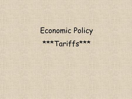 Economic Policy ***Tariffs***. Definition fee collected when goods or services cross the countrys borders countrys geographical border may be different.