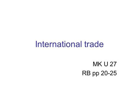 International trade MK U 27 RB pp 20-25. READING PROTECTIONISM AND FREE TRADE RB, pp 20-21 Read paragraphs 1 & 2 to explain: THE COMPARATIVE COST PRINCIPLE.