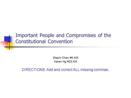 Important People and Compromises of the Constitutional Convention Stephi Chen #6 AM Karen Ng #23 AM DIRECTIONS: Add and correct ALL missing commas.