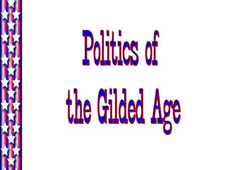 Politics of the Gilded Age.