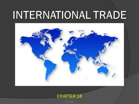 INTERNATIONAL TRADE SWS 2009 CHAPTER 18 SWS 2009 International Trade: When we trade with other countries. Import: When we buy products from another country.
