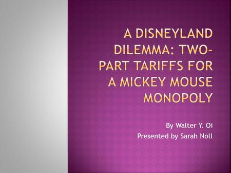 A Disneyland Dilemma: Two-Part Tariffs for a mickey mouse monopoly
