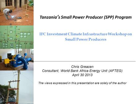 Tanzanias Small Power Producer (SPP) Program IFC Investment Climate Infrastructure Workshop on Small Power Producers Chris Greacen Consultant, World Bank.