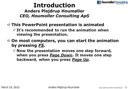 Copyright Houmoller Consulting © Introduction Anders Plejdrup Houmøller CEO, Houmoller Consulting ApS ðThis PowerPoint presentation is animated üIts recommended.