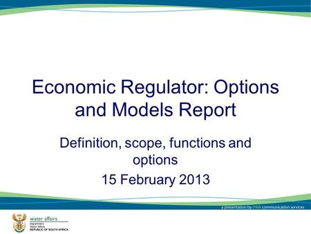Economic Regulator: Options and Models Report Definition, scope, functions and options 15 February 2013.