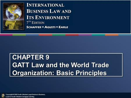 Copyright © 2009 South-Western Legal Studies in Business, a part of South-Western Cengage Learning. CHAPTER 9 GATT Law and the World Trade Organization: